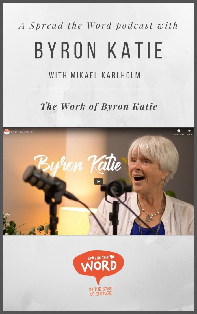 Podcast with Byron Katie and Michael Karlholm, Spread the word